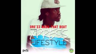 XPRESS - LIFESTYLE - FEBRUARY 2015 PROD. BY DRE'ZZ MADE THAT BEAT
