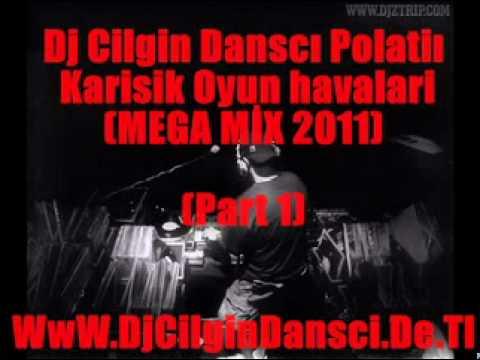 Dj Cilgin Dansci Vs Polatli - Karisik Oyun Havaları (MEGA-MIX 2011) PART 1
