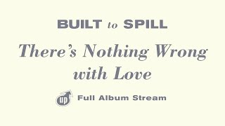 Download Lagu Built To Spill - There's Nothing Wrong With Love [FULL ALBUM STREAM] Mp3