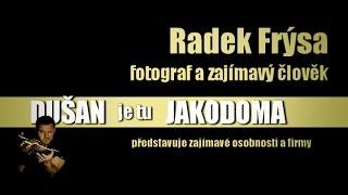 Fotograf Radek Frýsa | rozhovor | DUŠAN je tu JAKODOMA