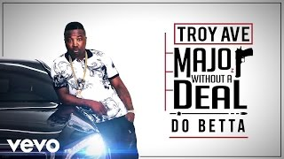 Troy Ave - Do Betta (Audio) ft. Ty Dolla Sign