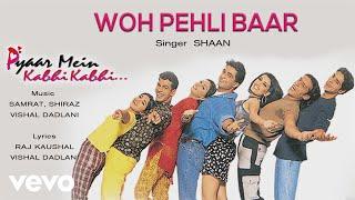 Song Name - Woh Pehli BaarAlbum  -  Pyaar Mein Kabhi KabhiSinger - ShaanLyrics - Raj Kaushal, Vishal DadlaniMusic Composer - Samrat, Shiraz, Vishal DadlaniDirector - Raj KaushalStudio - Tyger ProductionsProducer - Raj KaushalActors - Dino Morea, Sanjay Suri, Rinke KhannaMusic Label - Sony Music Entertainment India Pvt. Ltd.© 1999 Sony Music Entertainment India Pvt. Ltd.Follow us:Vevo - http://www.youtube.com/user/sonymusicindiavevo?sub_confirmation=1Facebook: https://www.facebook.com/SonyMusicIndiahttps://www.facebook.com/SonyMusicRewind Twitter: https://twitter.com/sonymusicindiahttps://twitter.com/SonyMusicRewindG+: https://plus.google.com/+SonyMusicIndiahttp://vevo.ly/q2NBXk