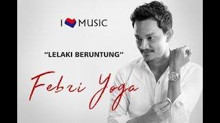 Febri Yoga - Lelaki Beruntung (Official Music Video)