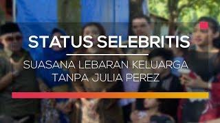 Video Suasana Lebaran Keluarga Tanpa Julia Perez - Status Selebritis MP3, 3GP, MP4, WEBM, AVI, FLV Juni 2017