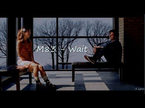 M83 - Wait (Lyrics) [Five Feet Apart]