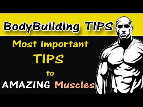 BodyBuilding Tips: The Most Important Tips You Should Know to have Amazing Muscles
