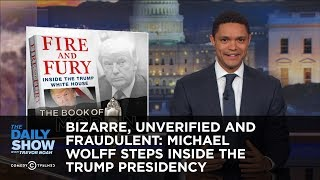 Video Bizarre, Unverified and Fraudulent: Michael Wolff Steps Inside the Trump Presidency: The Daily Show MP3, 3GP, MP4, WEBM, AVI, FLV April 2018