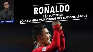 RONALDO LẬP HATTRICK ĐƯA BỒ ĐÀO NHA VÀO CHUNG KẾT NATIONS LEAGUE