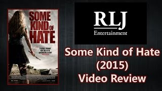 Some Kind of Hate (2015) | RLJ Entertainment