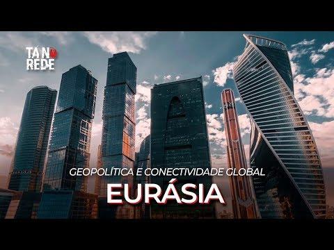 Eurásia: Geopolítica e Conectividade Global | Tá na Rede: Eurásia: Geopolítica e Conectividade Global | Tá na Rede