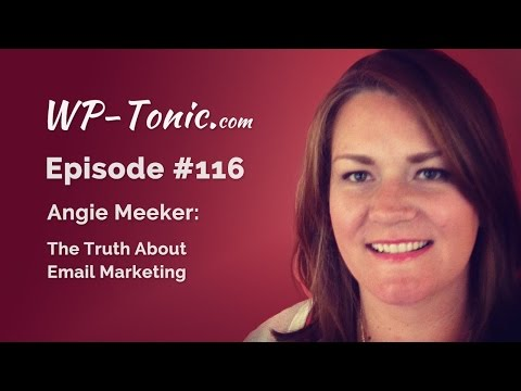 116 WP-Tonic: The Truth About Email Marketing With Angie Meeker