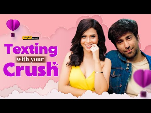 Alright! | Texting With Your Crush |  Ft. Ambrish Verma & Shreya Gupto
