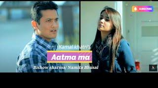Aatma Ma - Kamal Khatri&Babita(ETHOS) Ft. Bishow Sharma, Namita, Jyoti [1080p HD]