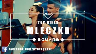 Video TOP GIRLS - MLECZKO ( SQUARE REMIX ) download in MP3, 3GP, MP4, WEBM, AVI, FLV Juni 2017