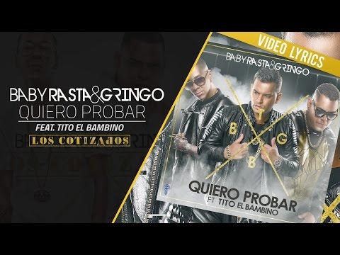 Letra Quiero probar Baby Rasta y Gringo Ft Tito El Bambino