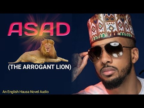 ASAD (THE ARROGANT LION) Ep3 First English hausa novel audio