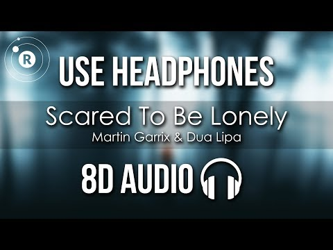 Martin Garrix & Dua Lipa - Scared To Be Lonely (8D AUDIO)