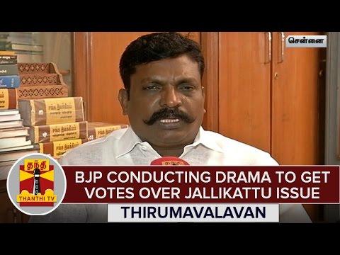 TN-Elections-2016--BJP-Conducting-Drama-To-Get-Votes-Over-Jallikattu-Issue--Thirumavalavan