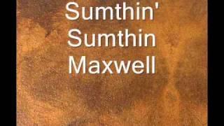 Maxwell sumthin' sumthin