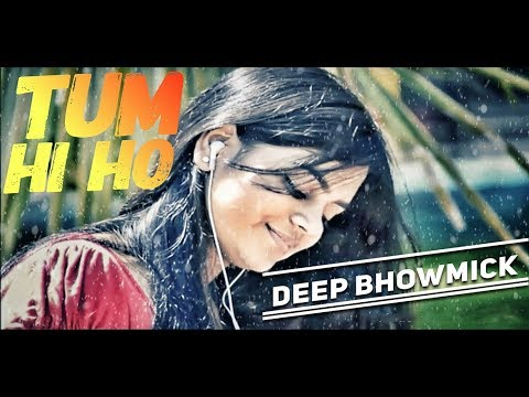 Tum hi ho from Aashiqi 2 Redefined - Poet's Version by Vocalist Deep Bhowmick