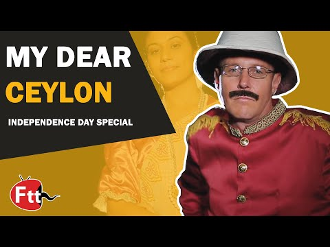 My Dear ceylon - Independence day special