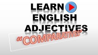 Learn English Adjectives: A Grammar Lesson About Comparatives, Superlatives And More