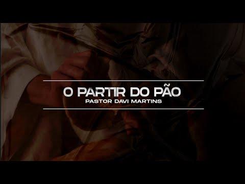 O partir do pão - Pastor Davi Martins