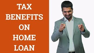 What are the Tax Benefits on Home Loan?