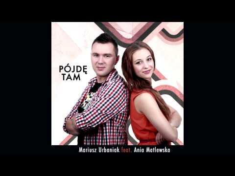 Mariusz Urbaniak - Pójdę tam  feat. Ania Matlewska lyrics