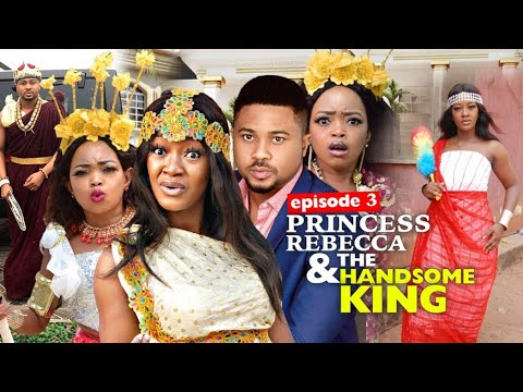 PRINCESS REBECCA & THE HANDSOME KING season 3 = 2020 Rebecca Nollywood Movies