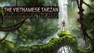 Video The Vietnamese Tarzan. FULL DOCUMENTARY MP3, 3GP, MP4, WEBM, AVI, FLV September 2018