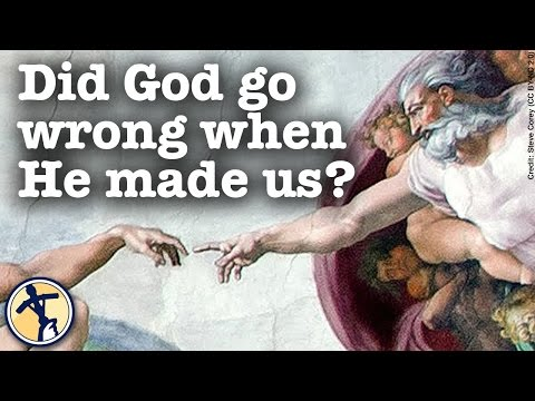 Did God go wrong when He made us?