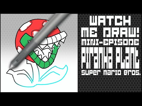 Watch Me Draw! Mini-Episode: Piranha Plant