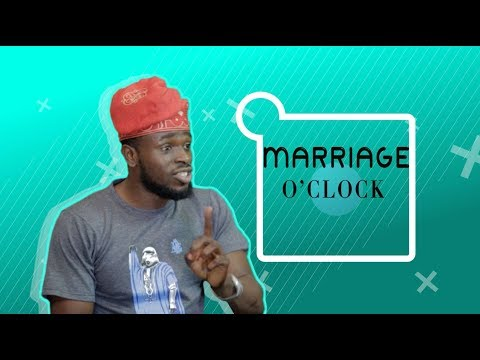 THINGS MEN SAY [S1E08] Marriage O'Clock -  Latest 2017 Nigerian Talk Show