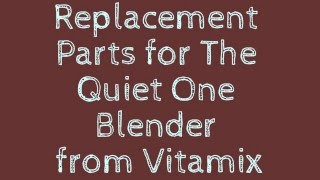 Replacement Parts for The Quiet One Blender from Vitamix