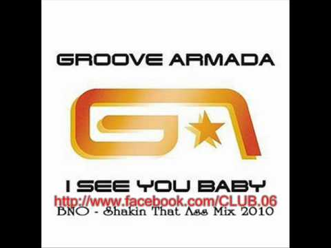 Groove Armada - I See You Baby (bno Shakın That Ass Mix 2010).wmv