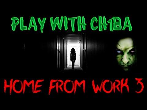 Play with Ch1ba - Мини Хоррор - Home From Work 3 - Они заставляют меня орать ;(