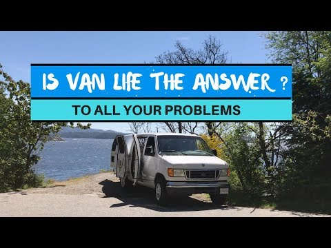 Is Van Life The Answer To All Your Problems ?
