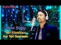 Teri Khushboo Aur Teri Saansein New Song 2019