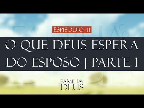 O que Deus espera do esposo (parte 1) | Família com Deus