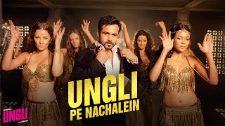 Ungli Pe Nachalein – Ungli (Video Song) | Emraan Hashmi