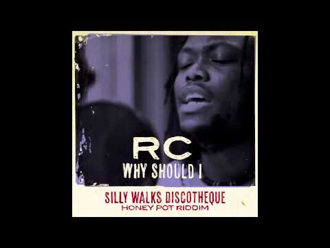 RC - Why Should I (Honey Pot Riddim) Prod. By Silly Walks Discotheque