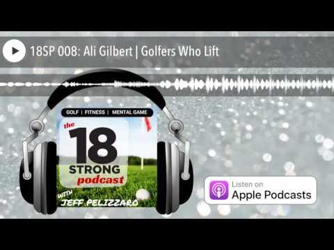 Nutrition - 18SP 008: Ali Gilbert  Golfers Who Lift