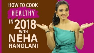 How To Cook Healthy For 2018 By Nutritionist Neha Ranglani | Pinkvilla