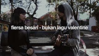 Download Video FIERSA BESARI - Bukan Lagu Valentine MP3 3GP MP4