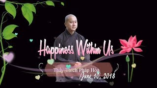 Happiness Within Us - Thay. Thich Phap Hoa (June 10, 2018)