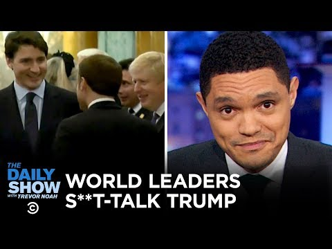 World Leaders Caught Talking S**t About Trump  The Daily Show