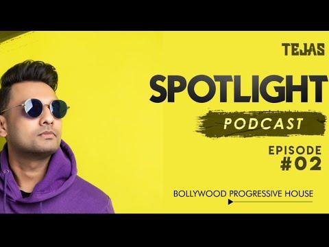 Dj Tejas  | Spotlight Podcast | Episode 02 | Bollywood Progressive house  |