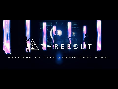 , title : 'THREEOUT - Welcome To This Magnificent Night (OFFICIAL VIDEO)'