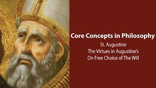Philosophy Core Concepts: The Virtues In Augustine's On Free Choice Of The Will